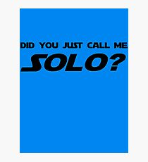 Did You Just Call Me Solo - Star Wars Photographic Print