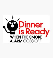 Dinner is ready when the smoke alarm is ringing Photographic Print