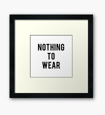 Nothing to wear Framed Print