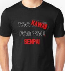 Too kawaii for you, senpai -BLACK- T-Shirt
