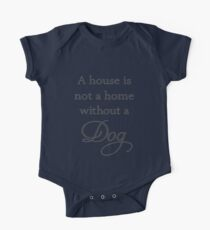 A House Is Not A Home Without A Dog One Piece - Short Sleeve