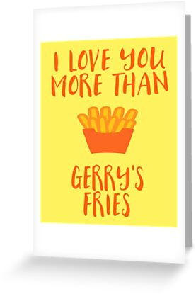 I Love You More Than Gerry's Fries Valentine's Day Card by 44Nmedia