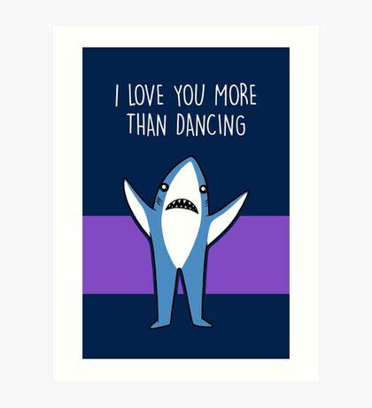 I Love You More Than Dancing Art Print