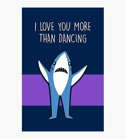 I Love You More Than Dancing Photographic Print