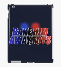 BAKE HIM AWAY, TOYS iPad Case/Skin