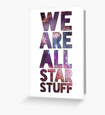 We Are All Starstuff Greeting Card