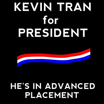Kevin Tran for President by PrincessSchez