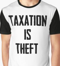Taxation is Theft Graphic T-Shirt