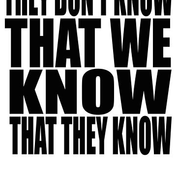 They Don't Know That They Know That We Know by barrelroll1