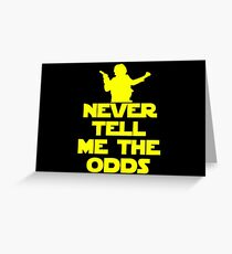 Never Tell Me the Odds - Star Wars Fans Greeting Card
