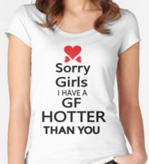 Sorry girls I have a GF  hotter than you Women's Fitted Scoop T-Shirt