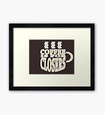 COFFEE IS FOR CLOSERS Framed Print