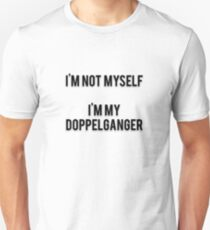 I'M NOT MYSELF - I'M MY DOPPELGANGER T-Shirt