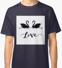 Inscription Love a couple of black swans. Romantic lettering Classic T-Shirt