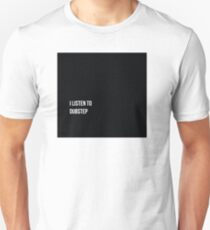 I LISTEN TO DUBSTEP! T-Shirt