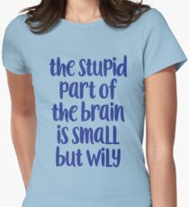 The stupid part of the brain Womens Fitted T-Shirt