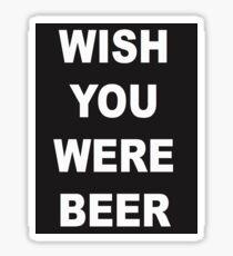 Ich wünschte du wärst Bier Sticker