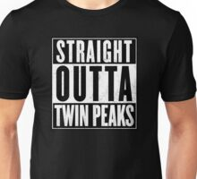 Straight outta Twin Peaks Unisex T-Shirt