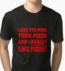 I Love You More Than Pizza ... And I Really Like Pizza! Tri