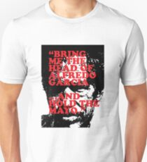 """""""Bring me the head of Alfredo Garcia …and hold the mayo."""" Unisex T-Shirt"""