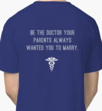 Be the doctor your parents always wanted you to marry v2 Classic T-Shirt