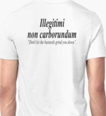 "FIGHT BACK; Illegitimi non carborundum is a mock-Latin aphorism meaning, ""Don't let the bastards grind you down"". T-Shirt"