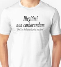 """FIGHT BACK; Illegitimi non carborundum is a mock-Latin aphorism meaning, """"Don't let the bastards grind you down"""". Unisex T-Shirt"""