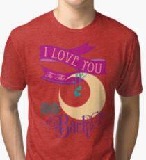 I love you... Tri-blend T-Shirt