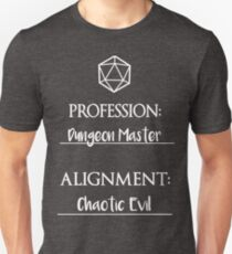 Dungeon masters are chaotic evil T-Shirt