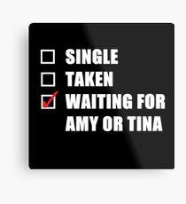 Waiting For Amy or Tina Metal Print