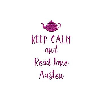 Keep Calm and Read Jane Austen by misfitkismet