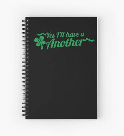 Yes I'll have another with shamrock Clover St Patrick's day design Spiral Notebook
