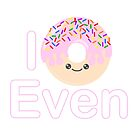 I donut even by geekgifts