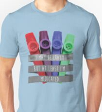 I May be Crazy but at Least I'm Medicated - Louden Swain Lyric Unisex T-Shirt