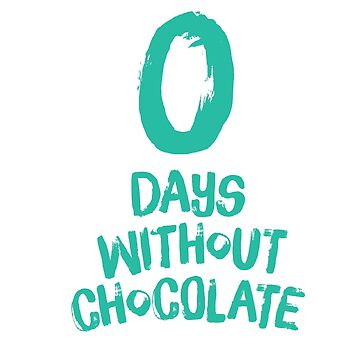 0 Days Without Chocolate by Fefferoni