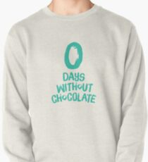 0 Days Without Chocolate Pullover
