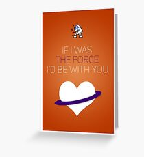 If I Was The Force I'd Be With You - Star Wars Love Greeting Card