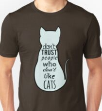 don't trust people who don't like cats Unisex T-Shirt