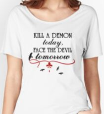 Kill a Demon Today... Women's Relaxed Fit T-Shirt