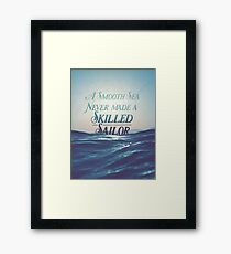 A smooth sea never made a skilled sailor Framed Print