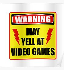 Warning! May yell at videogames. Poster