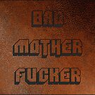 BAD MOTHER FUCKER 1 by crazyowl