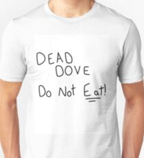 Dead Dove Do Not Eat!! Unisex T-Shirt