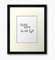 Dead Dove Do Not Eat!! Framed Print