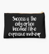Success only option, expensive makeup Studio Pouch