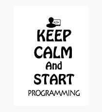 KEEP CALM AND START PROGRAMMING Photographic Print