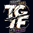 Thank God It's Fried by Kevin James Bernabe