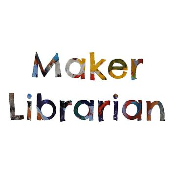 Maker Librarian by librarian-ish
