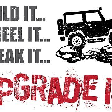 Build it... Wheel it... Break it... Upgrade It! by jeepstyletees
