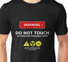 WARNING ! DO NOT TOUCH AUTHORIZED PERSONEL ONLY Unisex T-Shirt